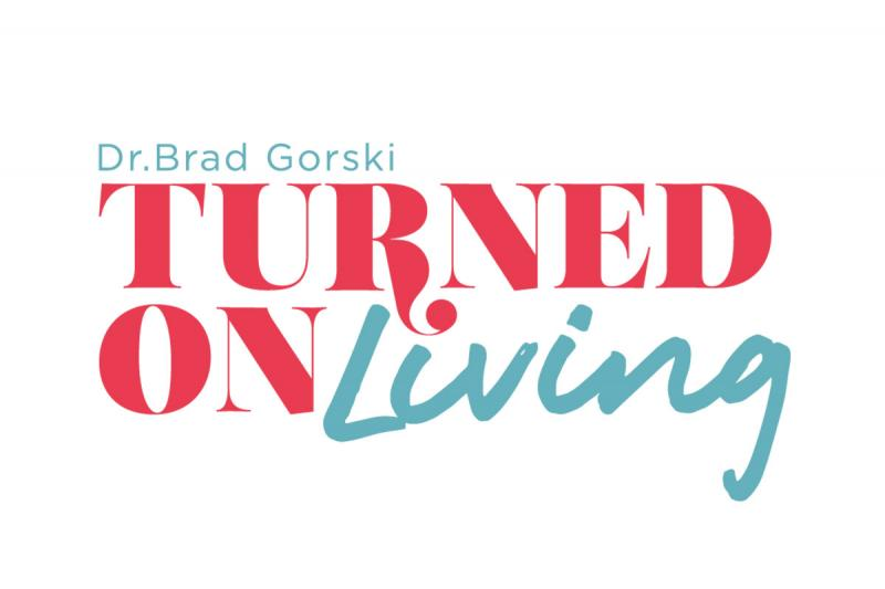 Dr. Brad Gorski's Turned On Living